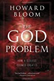 The God Problem: How A Godless Cosmos Creates (161614551X) by Bloom, Howard