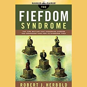 The Fiefdom Syndrome: The Turf Battles that Undermine Careers and Companies, and How to Overcome Them | [Robert J. Herbold]