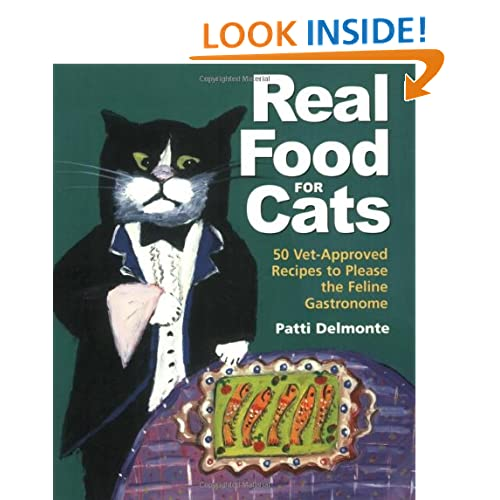 Real Food for Cats: 50 Vet-Approved Recipes to Please the Feline Gastronome Patti Delmonte and Anne Davis