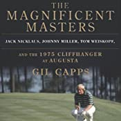 The Magnificent Masters: Jack Nicklaus, Johnny Miller, Tom Weiskopf, and the 1975 Cliffhanger at Augusta | [Gil Capps]