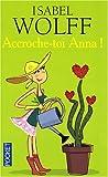 echange, troc Isabel Wolff - Accroche-toi, Anna !
