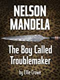 img - for Nelson Mandela-The Boy Called Troublemaker book / textbook / text book