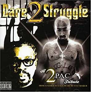 A 2Pac Tribute: Dare 2 Struggle