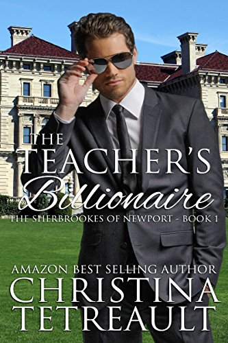 Book: The Teacher's Billionaire (The Sherbrookes of Newport Book 1) by Christina Tetreault