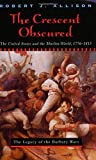 The Crescent Obscured: The United States and the Muslim World, 1776-1815