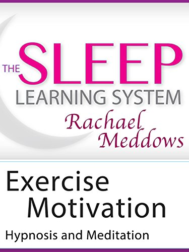 Meditation-Exercise Motivation, Lose Weight Faster, Hypnosis (The Sleep Learning System with Rachael Meddows)