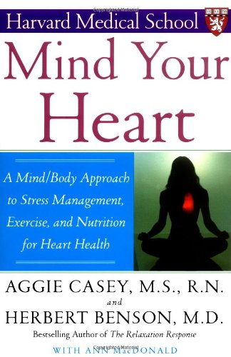 Mind Your Heart: A Mind/Body Approach To Stress Management, Exercise, And Nutrition For Heart Health