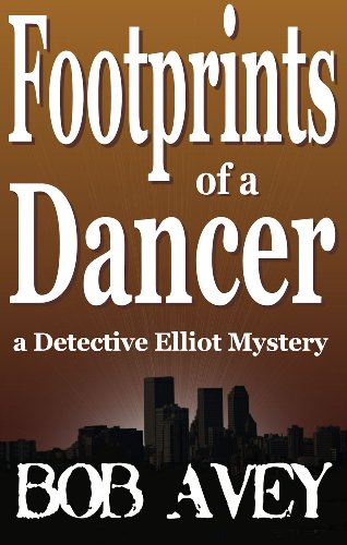 Book: Footprints of a Dancer (Detective Elliot Mystery) by Bob Avey