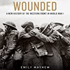 Wounded: A New History of the Western Front in World War I Audiobook by Emily Mayhew Narrated by Kelly Birch