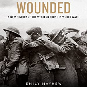 Wounded: A New History of the Western Front in World War I Audiobook