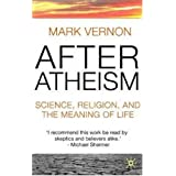 After Atheism: Science, Religion and the Meaning of Lifeby Dr Mark Vernon