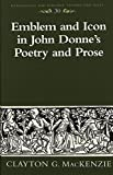 img - for Emblem and Icon in John Donne's Poetry and Prose (Renaissance and Baroque Studies and Texts) by Clayton G. MacKenzie (2001-07-01) book / textbook / text book