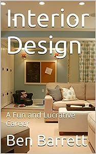 Interior Design: A Fun and Lucrative Career