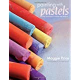 Painting with Pastels: Easy Techniques to Master the Medium ~ Maggie Price