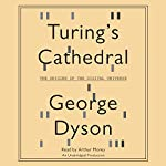 Turing's Cathedral: The Origins of the Digital Universe | George Dyson