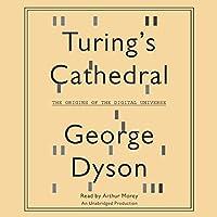 Turing's Cathedral: The Origins of the Digital Universe Hörbuch von George Dyson Gesprochen von: Arthur Morey