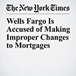 Wells Fargo Is Accused of Making Improper Changes to Mortgages | Gretchen Morgenson