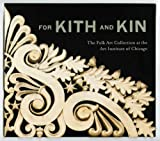 For Kith and Kin: The Folk Art Collection at the Art Institute of Chicago (0300179723) by Barter, Judith A.
