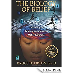 The Biology of Belief: Unleashing the Power of Consciousness, Matter, & Miracles: Unleasing the Power of Consciousness, Matter and Miracles
