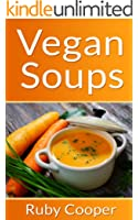 Vegan Cookbook: Vegan Soups (Vegan Diet Plan for Health) (weight loss motivation) Healthy (Easy-to-Make Soups You Don't Have to Be Vegan to Love) Weight ... (Cookbooks Book 4) (English Edition)