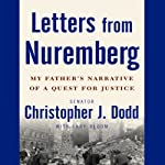 Letters from Nuremberg: My Father's Narrative of a Quest for Justice | Christopher J. Dodd