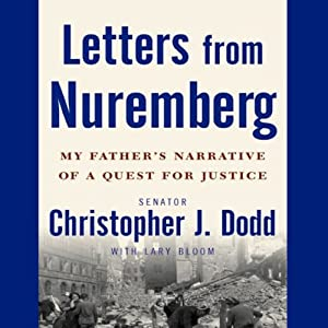 Letters from Nuremberg: My Father's Narrative of a Quest for Justice | [Christopher J. Dodd]