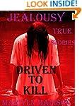 JEALOUSY: DRIVEN TO KILL. True Crime...