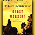 Ghost Warrior (       UNABRIDGED) by Lucia St. Clair Robson Narrated by Kris Faulkner