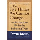 The Five Things We Cannot Change: And the Happiness We Find by Embracing Them ~ David Richo