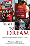 Right to DREAM: Immigration Reform and Americas Future