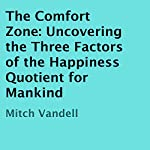 The Comfort Zone: Uncovering the Three Factors of the Happiness Quotient for Mankind | Mitch Vandell