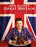 Jamie Olivers Great Britain: 130 of My Favorite British Recipes, from Comfort Food to New Classics