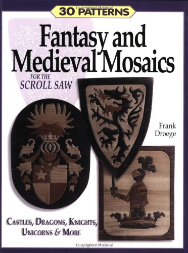 Fantasy and Medieval Mosaics for the Scroll Saw: 33 Patterns for Castles, Dragons, Knights, Unicorns and More