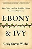 Ebony and Ivy: Race, Slavery, and the Troubled History of Americas Universities