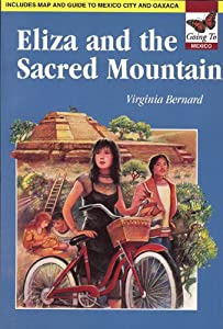 Eliza and the Sacred Mountain - Going To Series: Going to Mexico Virginia Bernard