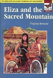 Eliza and the Sacred Mountain - Going To Series: Going to Mexico Virginia Bernard