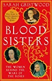 Blood Sisters: The True Story Behind the White Queen. Sarah Gristwood
