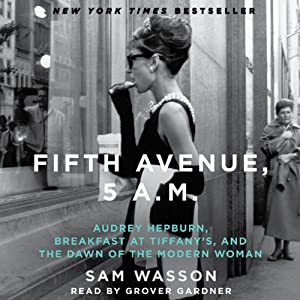 Fifth Avenue, 5 A.M.: Audrey Hepburn, Breakfast at Tiffany's, and the Dawn of the Modern Woman | [Sam Wasson]
