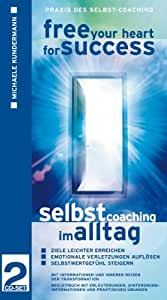 Free Your Heart For Success - Selbst-Coaching im Alltag