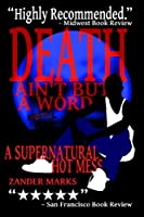 Death Ain't But A Word: A Supernatural Hot Mess