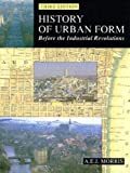 History of Urban Form: Before the Industrial Revolution (0582301548) by A.E.J. Morris