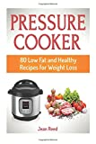 img - for Pressure Cooker: 80 Low Fat and Healthy Recipes for Weight Loss book / textbook / text book