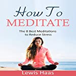 How to Meditate: The 8 Best Meditations to Reduce Stress | Lewis Haas