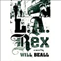 L.A. Rex: A Novel (       UNABRIDGED) by Will Beall Narrated by Dan Oreskes