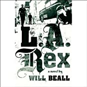 L.A. Rex: A Novel | [Will Beall]