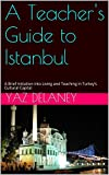 img - for A Teacher's Guide to Istanbul: A Brief Initiation into Living and Teaching in Turkey's Cultural Capital book / textbook / text book