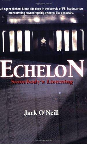 ECHELON: Somebody's Listening by Jack O'Neill (2005) Paperback PDF