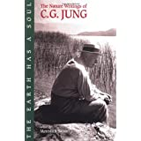 The Earth Has a Soul: C.G.Jung's Writings on Nature, Technology and Modern Lifeby C. G. Jung