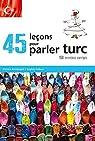 45 Leçons pour Parler Turc 150 Exercices Corrigés par Kirmizigul