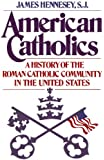 American Catholics: A History of the Roman Catholic Community in the United States (Galaxy Books)